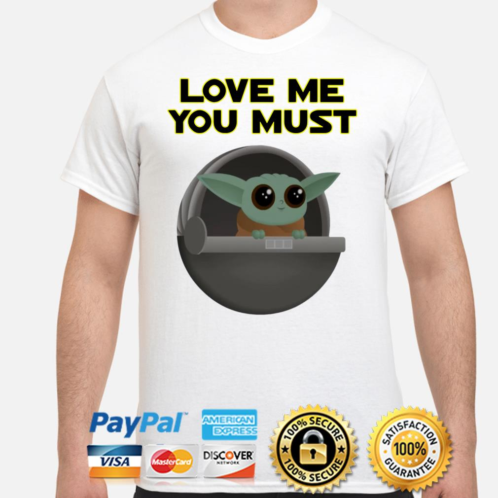 Baby Yoda Love me you must shirt