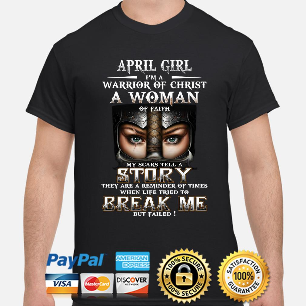 April girl I'm a warrior of Christ a woman of faith my scars tell a story shirt