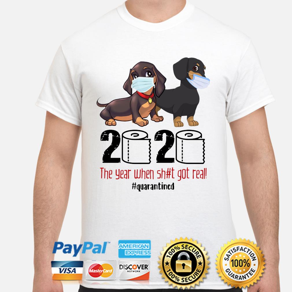 Dachshund Face Mask 2020 The Year When Shit Got Real Quarantined Shirt