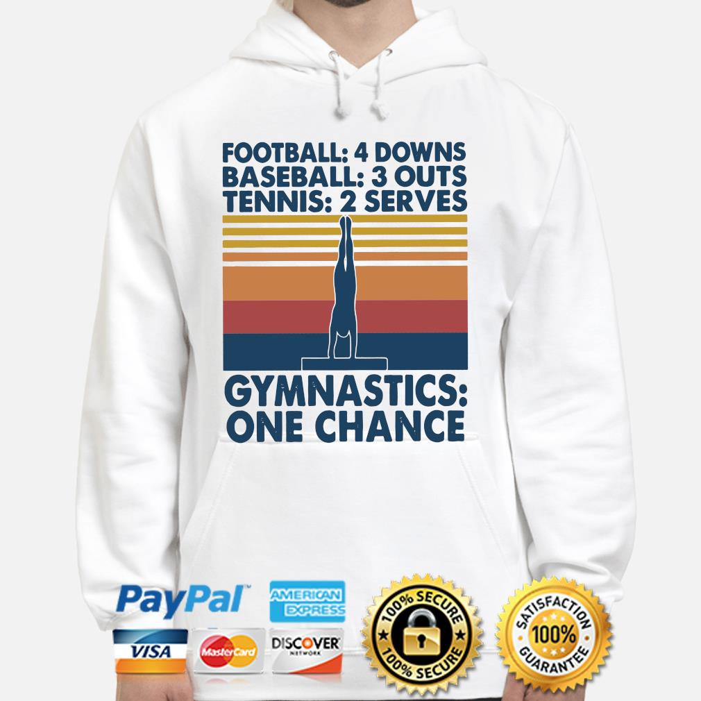 Football 4 downs baseball 3 downs tennis 2 serves gymnastics one chance s hoodie