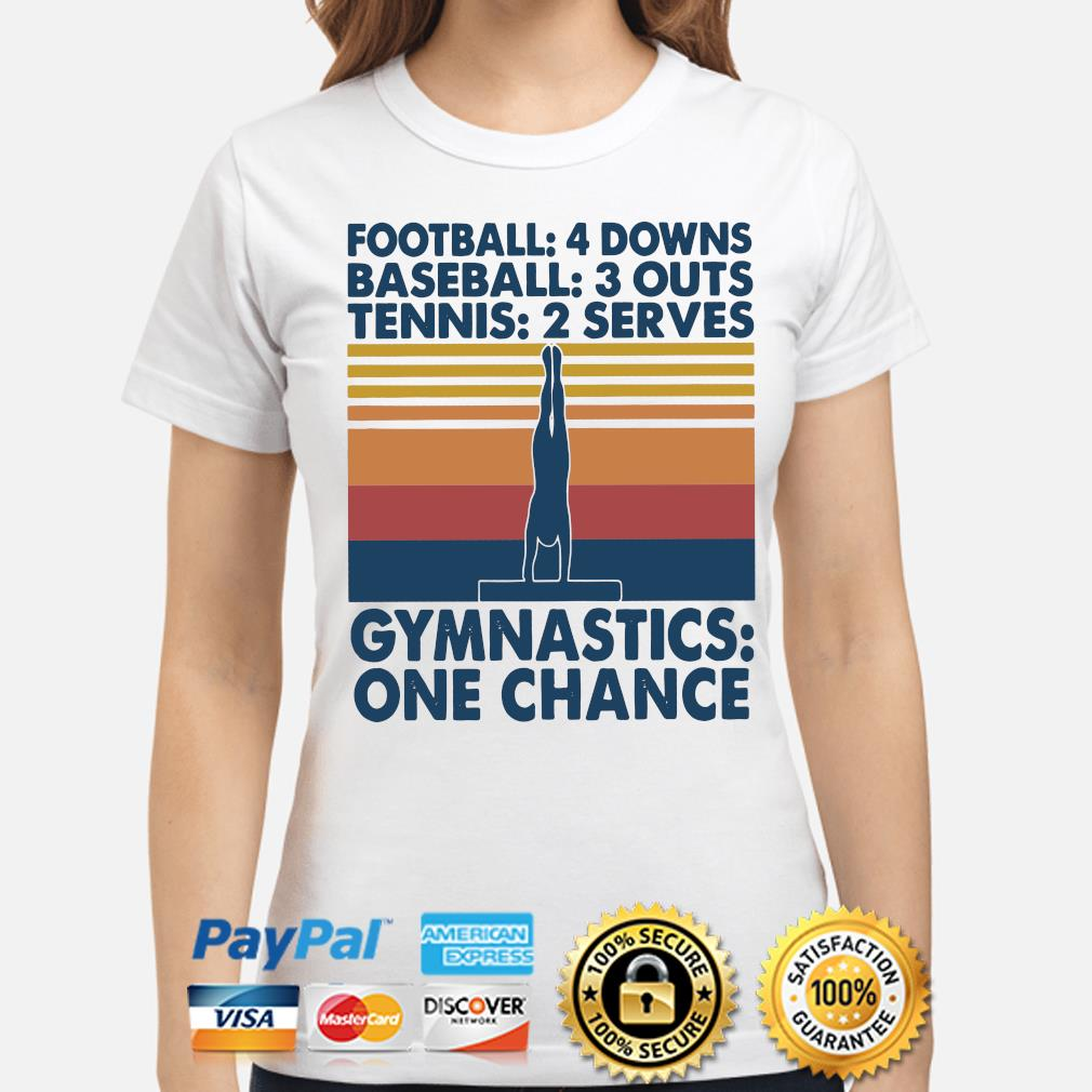 Football 4 downs baseball 3 downs tennis 2 serves gymnastics one chance s ladies-shirt