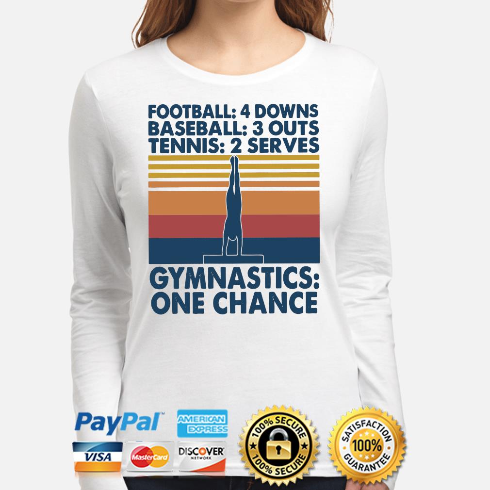 Football 4 downs baseball 3 downs tennis 2 serves gymnastics one chance s long-sleeve
