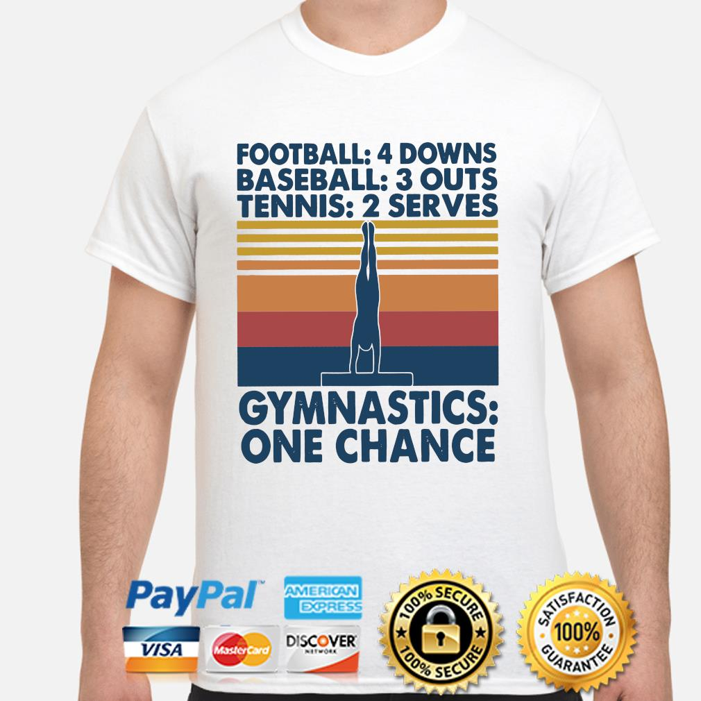 Football 4 downs baseball 3 downs tennis 2 serves gymnastics one chance shirt