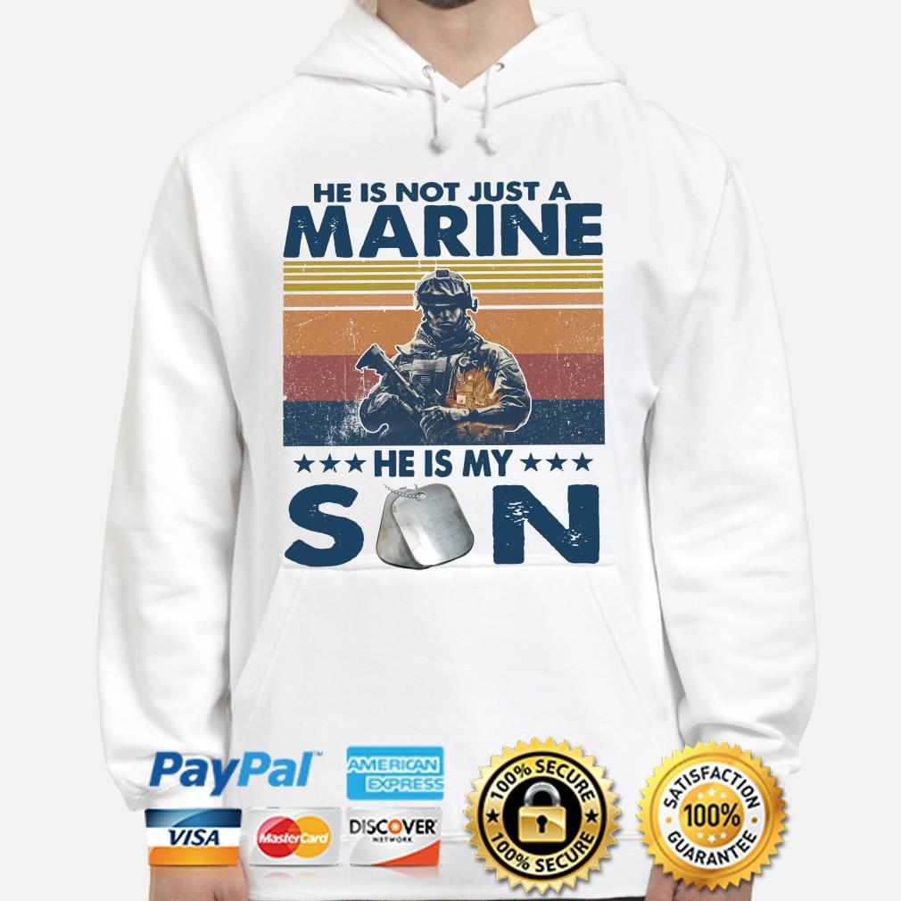 He is not just a Marine he is my son vintage s hoodie