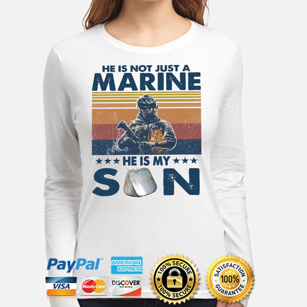 He is not just a Marine he is my son vintage s long-sleeve