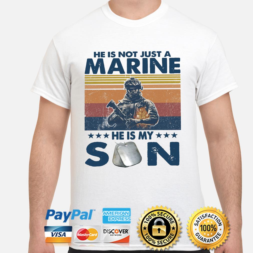 He is not just a Marine he is my son vintage shirt