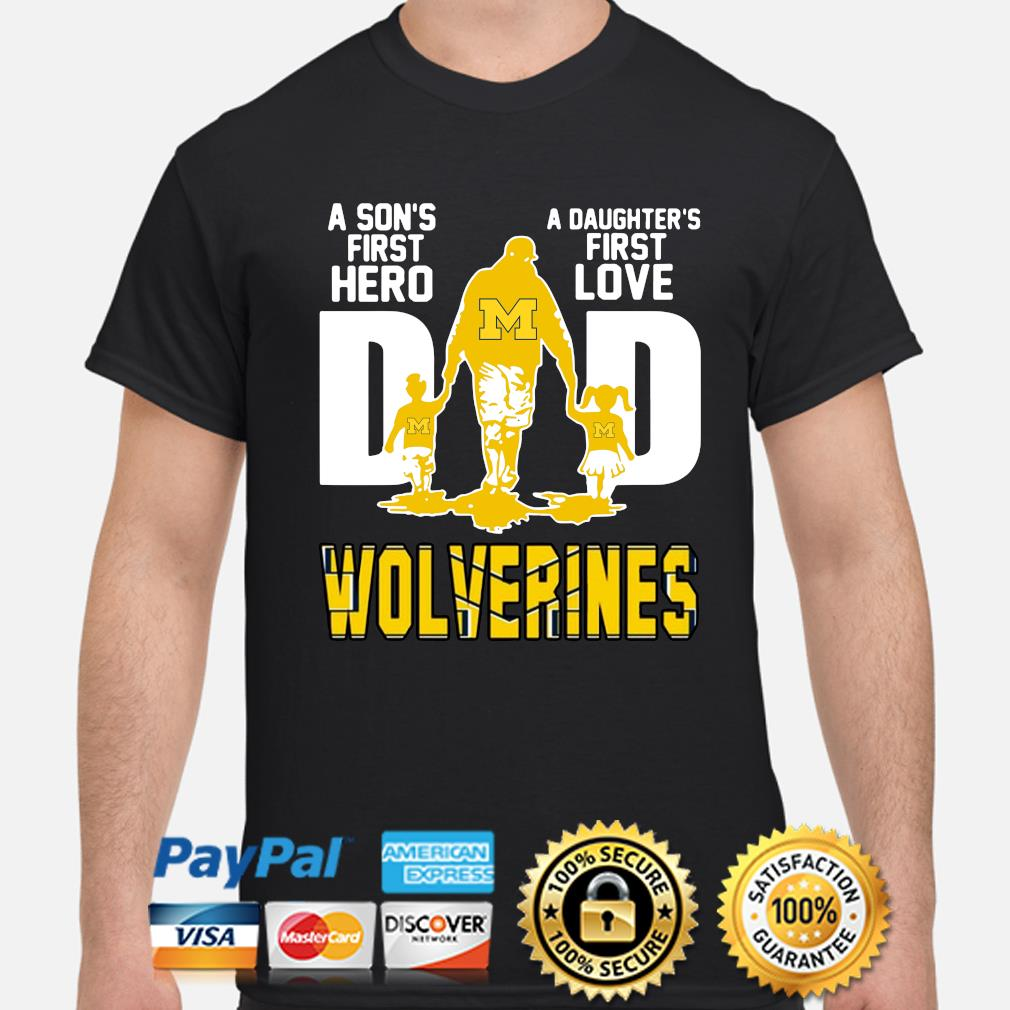 Wolverines Dad a son's first hero a daughter's first love shirt