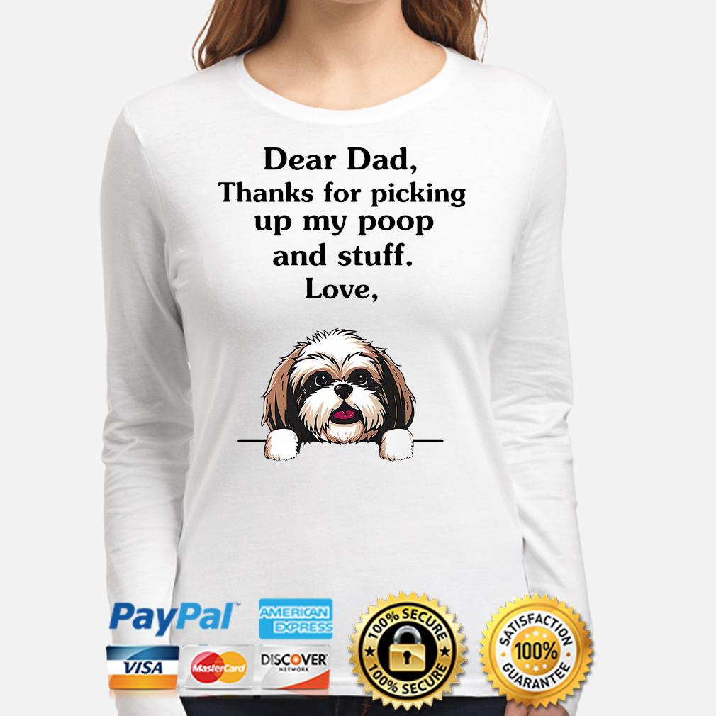 Shih Tzu dear dad thanks for picking up my poop and stuff love s long-sleeve