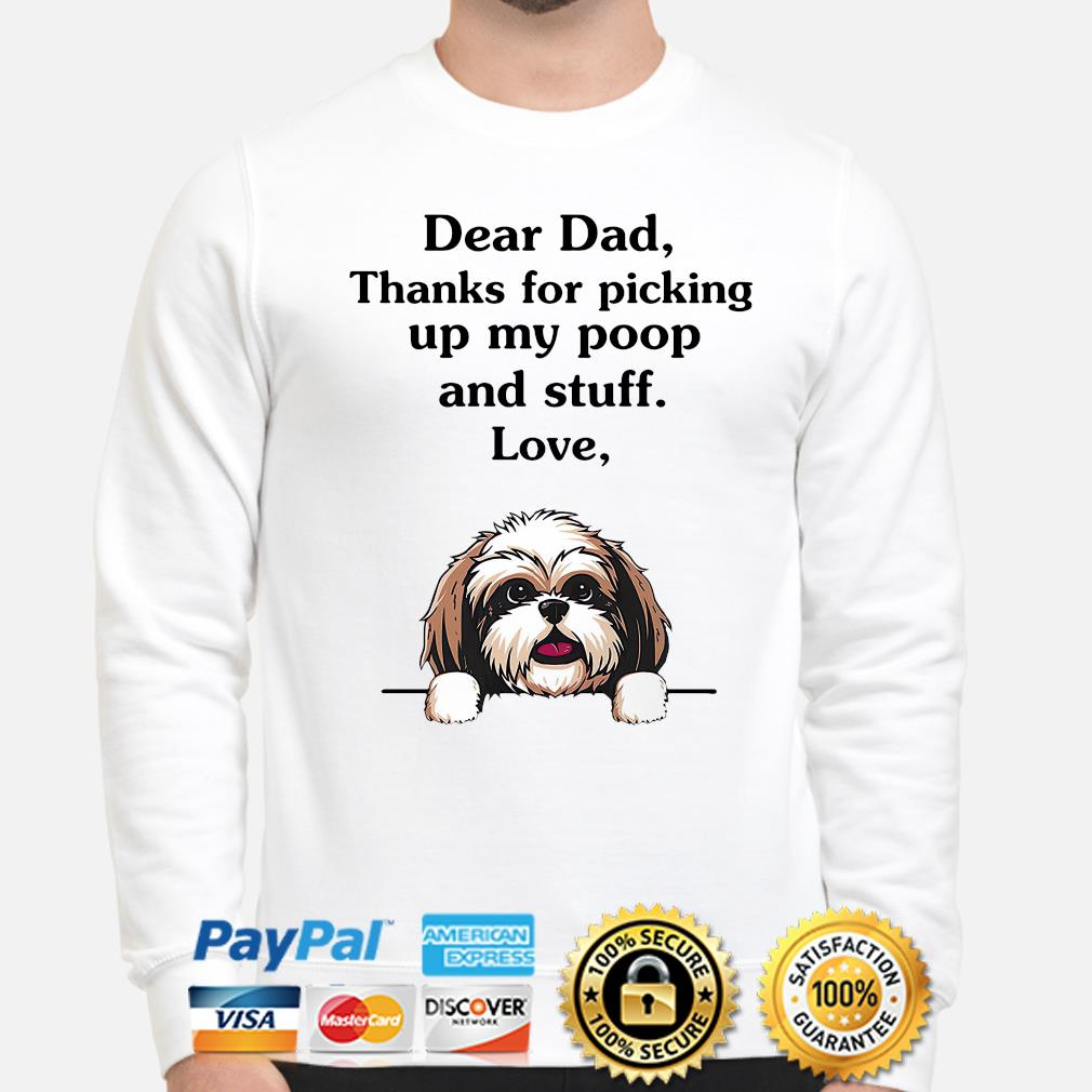 Shih Tzu dear dad thanks for picking up my poop and stuff love s sweater