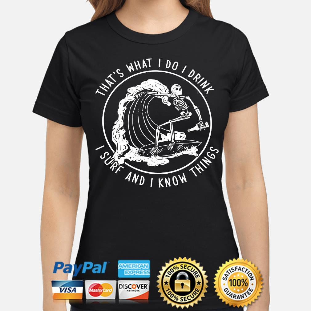Skeleton that's what I do I drink I surf and I know things s ladies-shirt
