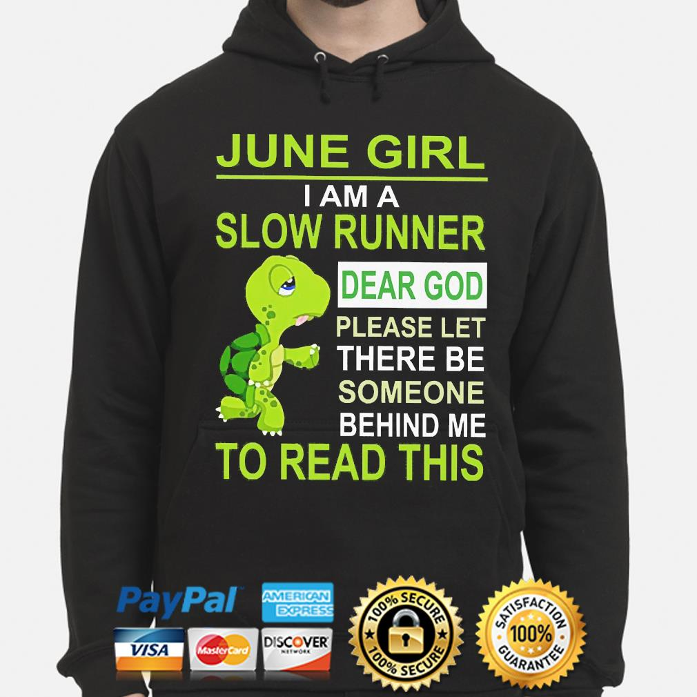 Turtle June Girl I am a slow runner dear god please let there to read this s hoodie