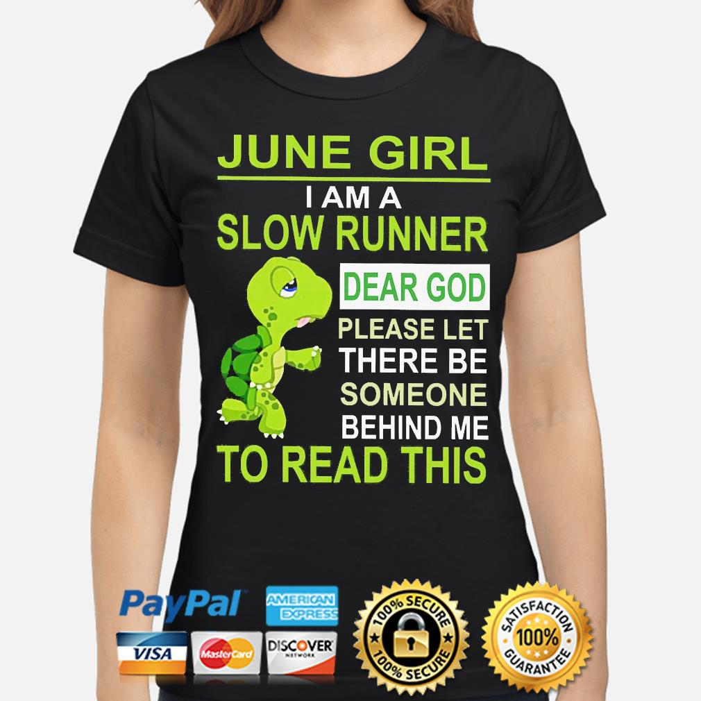 Turtle June Girl I am a slow runner dear god please let there to read this s ladies-shirt