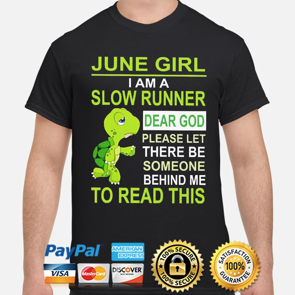 Turtle June Girl I am a slow runner dear god please let there to read this shirt