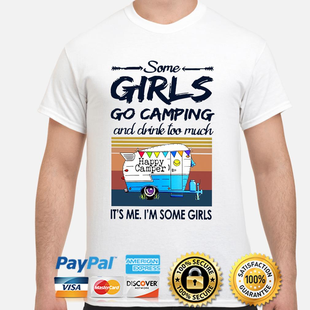 Some girl go Camping and drink too much Happy Camper it's me I'm some girl vintage shirt