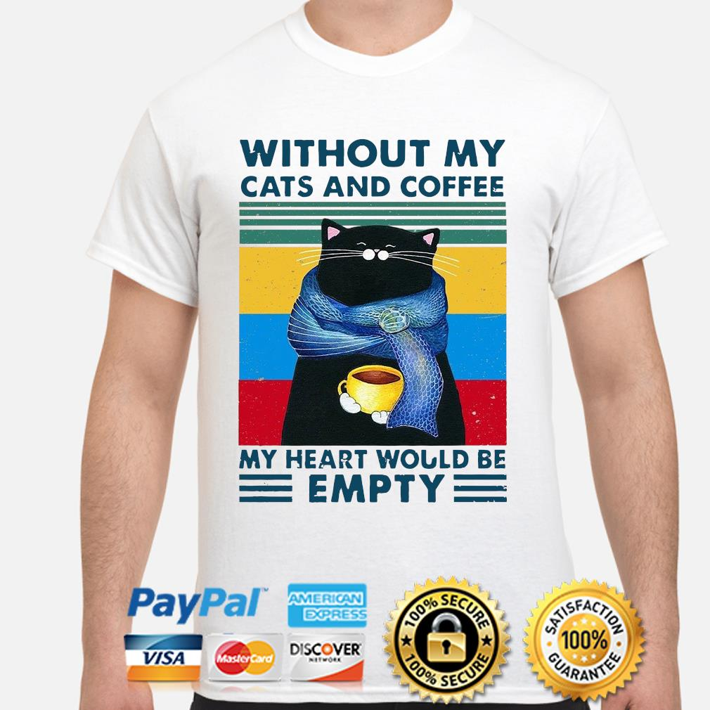Without my Cats and Coffee my heart would be empty vintage shirt