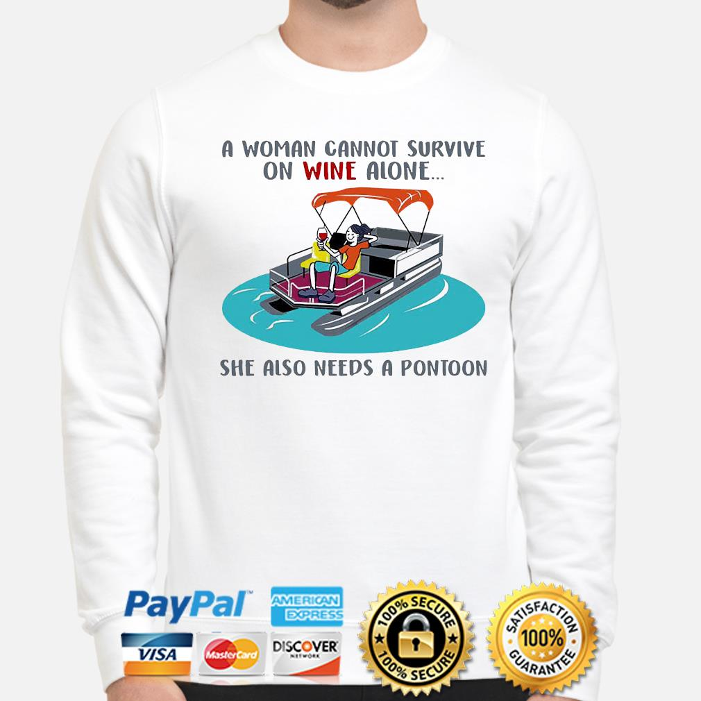 A woman cannot survive on Wine alone she also need a Pontoon shirt
