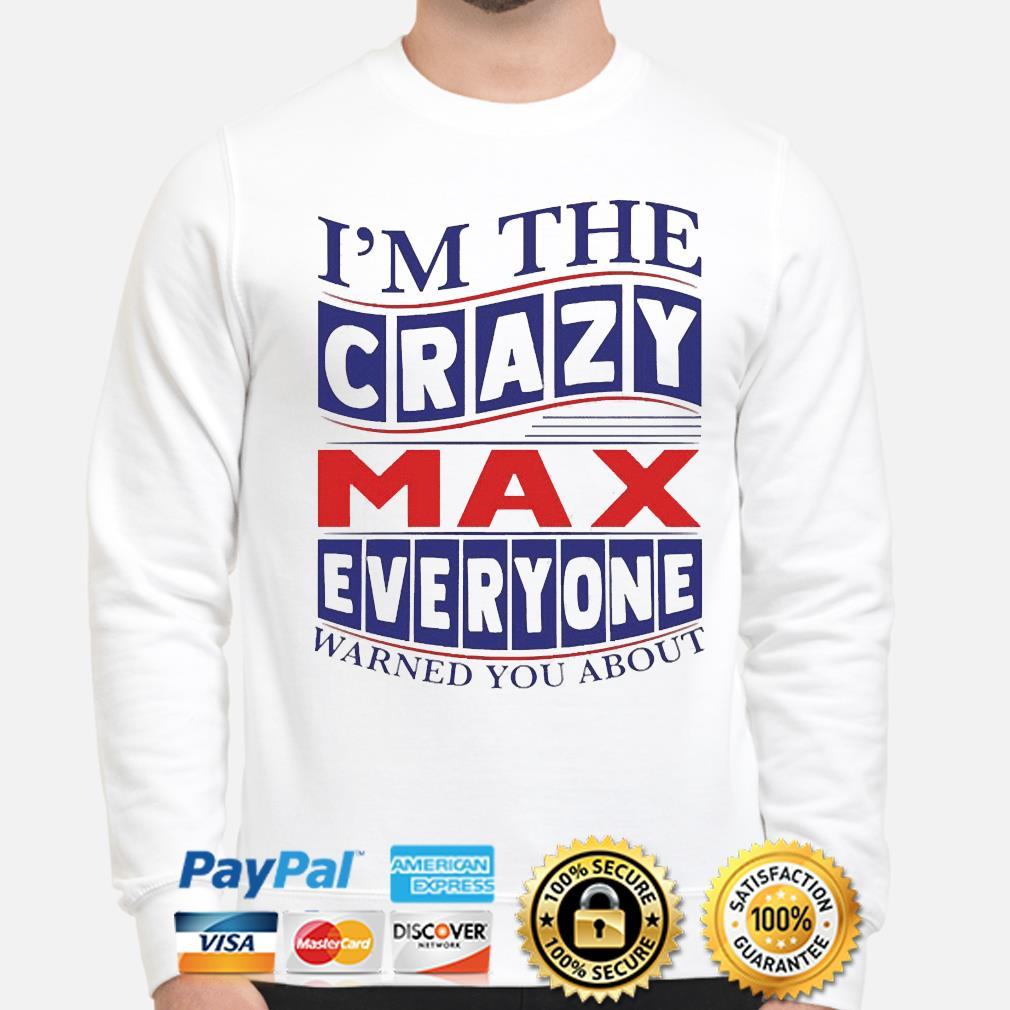 Official I'm the crazy max everyone warned you about shirt