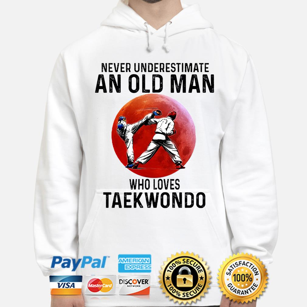Official Never underestimate an old man who loves Taekwondo s hoodie
