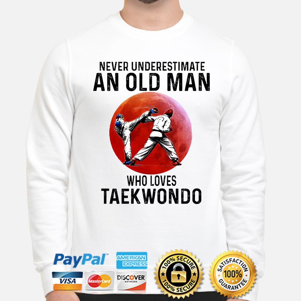 Official Never underestimate an old man who loves Taekwondo shirt