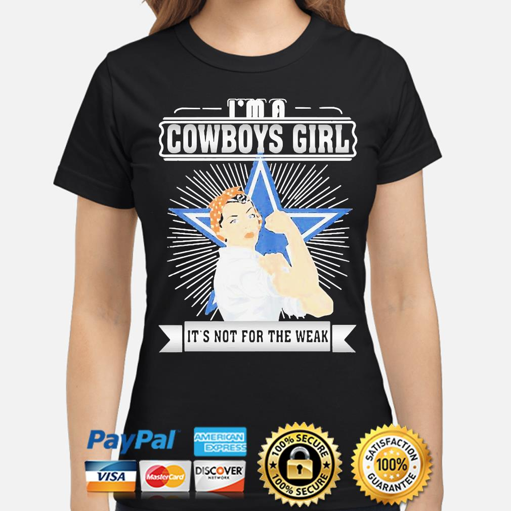 Strong woman I'm a Dallas Cowboys girl its not for the weak s ladies-shirt