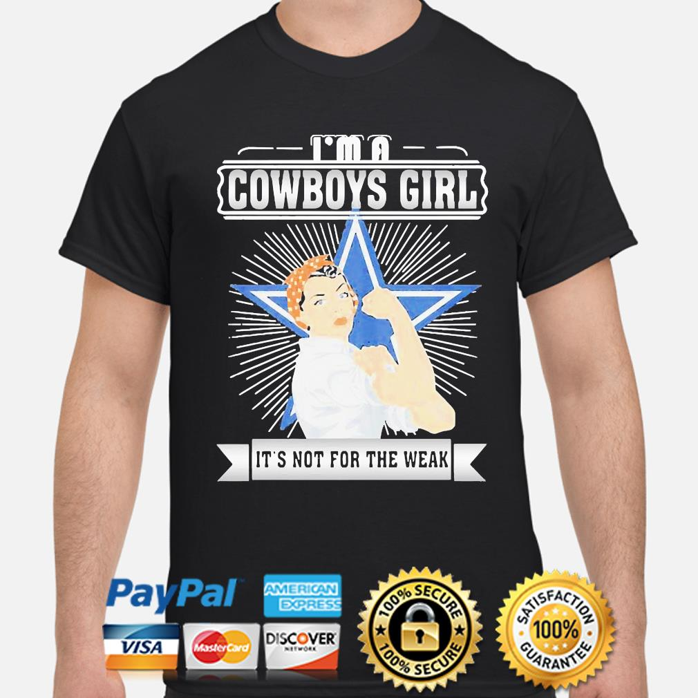 Strong woman I'm a Dallas Cowboys girl its not for the weak shirt