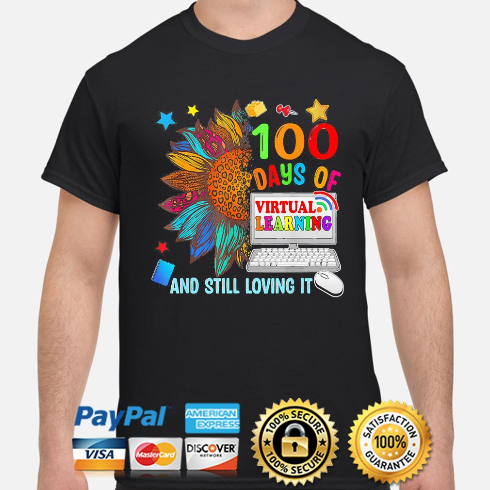 Sunflower 100 days of virtual learning and still loving it shirt