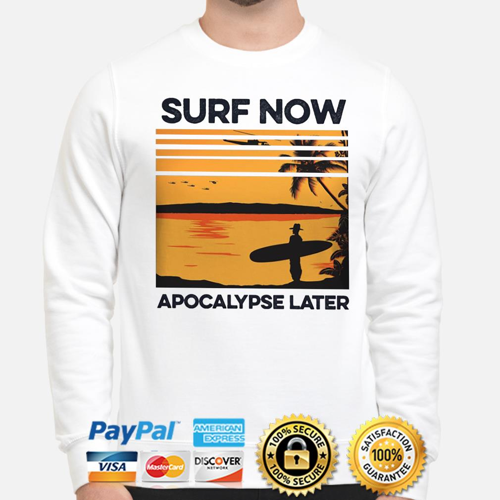 Surf now apocalypse later vintage shirt