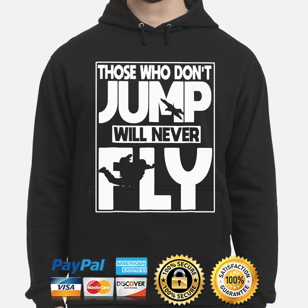 Those who don't Jump will never Fly s hoodie