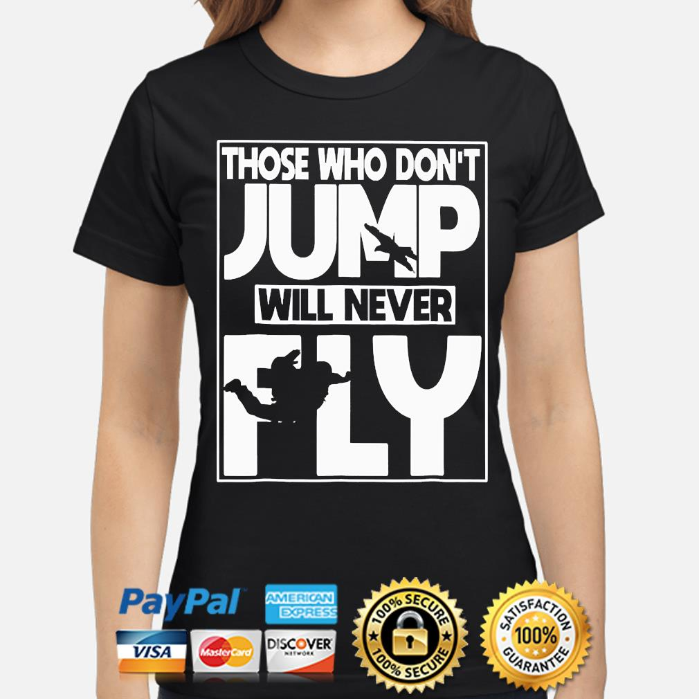 Those who don't Jump will never Fly s ladies-shirt