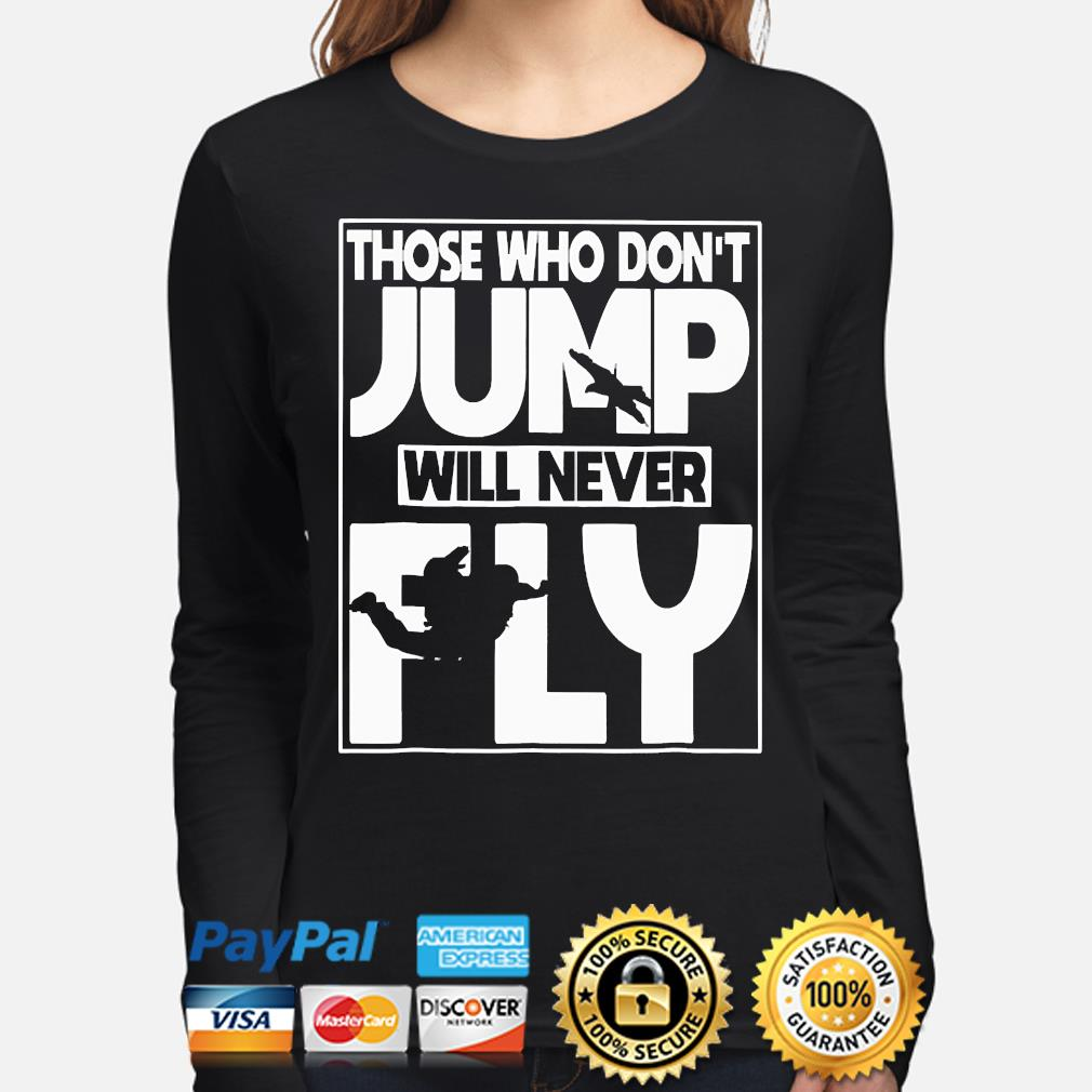Those who don't Jump will never Fly s long-sleeve