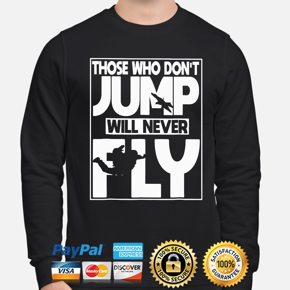 Those who don't Jump will never Fly s sweater