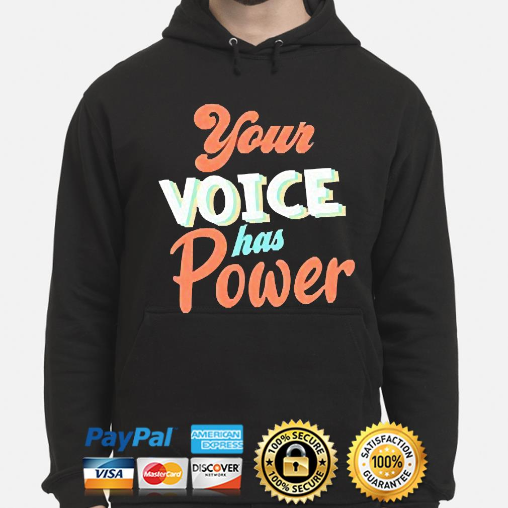 Your Voice has Power s hoodie