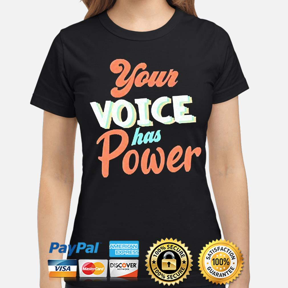 Your Voice has Power s ladies-shirt