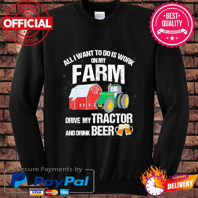 All I want to do is work on my farm drive my tractor and drink beer s Sweater black