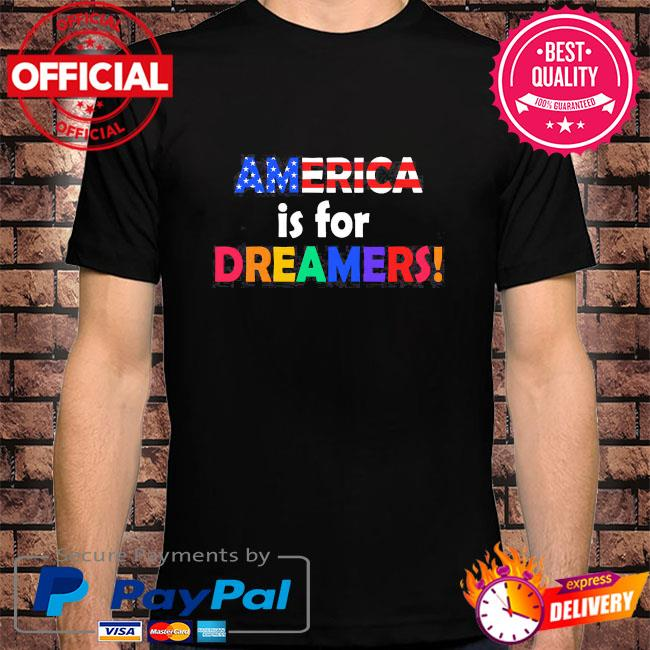 America is for dreamers shirt