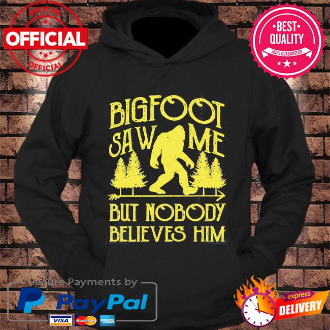 Bigfoot saw me but nobody believes him s hoodie Black