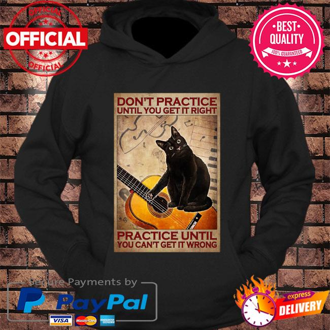 Black cat don't practice until you get it right practice until you can't get it ưởng s hoodie Black