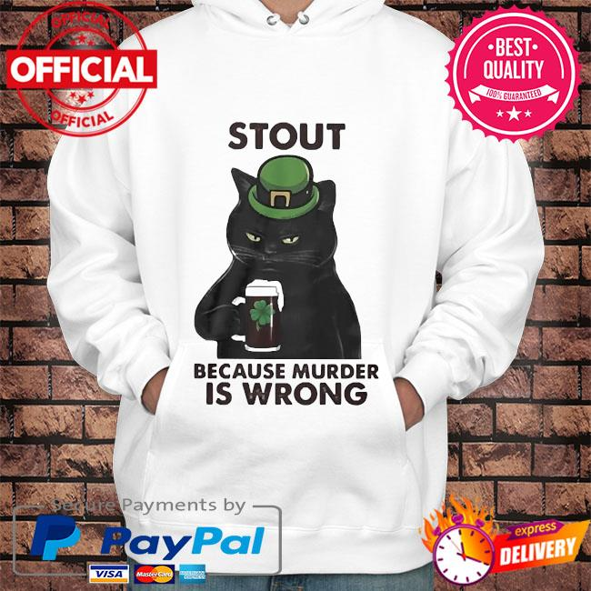 Black cat drink beer st patrick's day stout because murder is wrong s Hoodie white