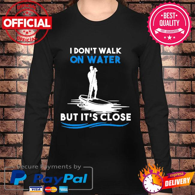 Don't walk on water but it's close s Long sleeve black