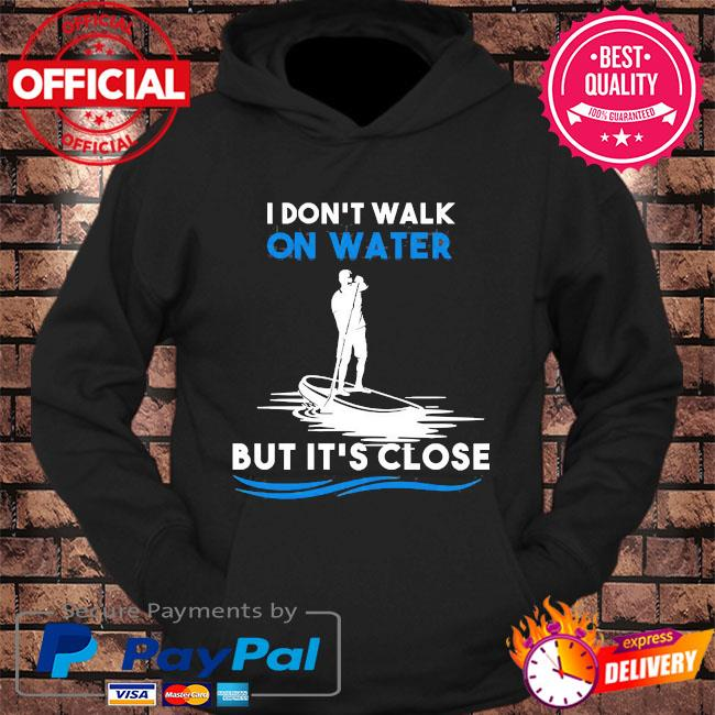 Don't walk on water but it's close s hoodie Black
